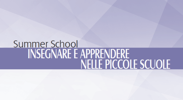 Summer School: Insegnare e apprendere nelle piccole scuole (proroga iscrizioni al 2 luglio) 🗓 🗺
