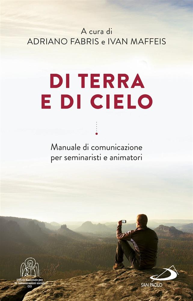[Libro] Di terra e di cielo. La comunicazione a servizio di una cultura dell'incontro