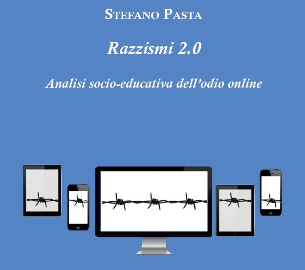 Stefano Pasta, Razzismi 2.0. Analisi socio-educativa dell'odio online, Scholé-Morcelliana, 2018.