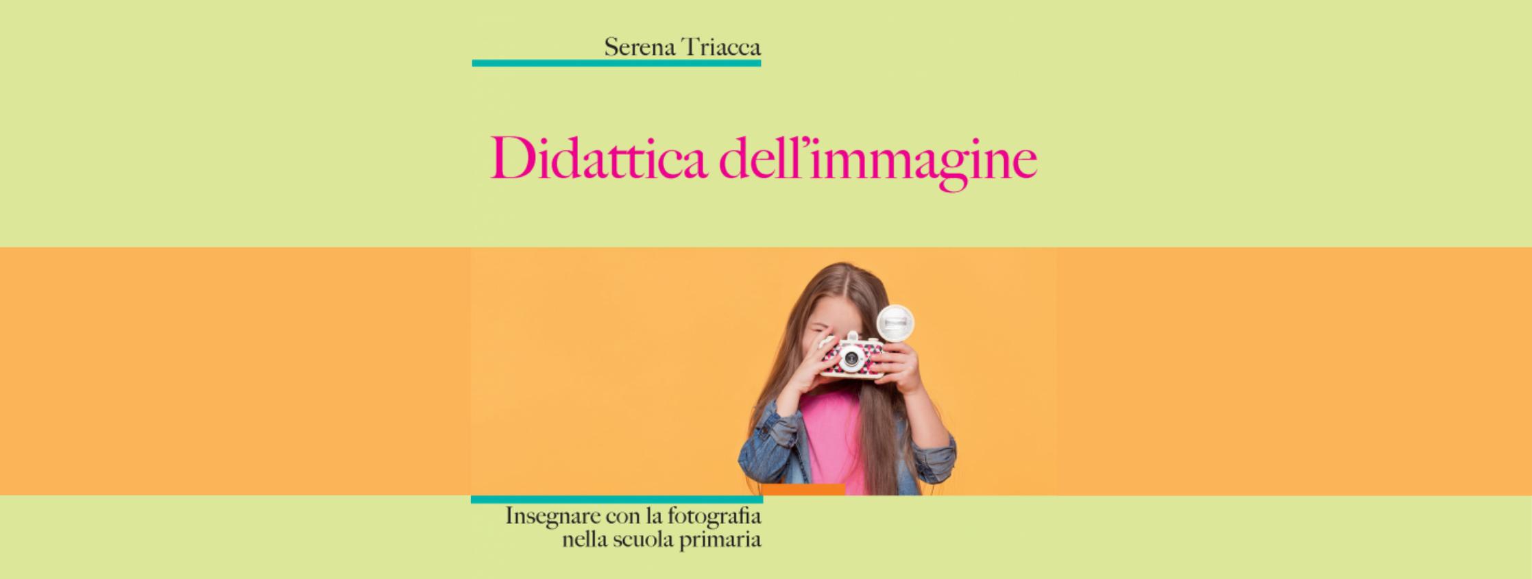 """[Libro] """"Didattica dell'immagine. Insegnare con la fotografia nella scuola primaria"""" di Serena Triacca"""