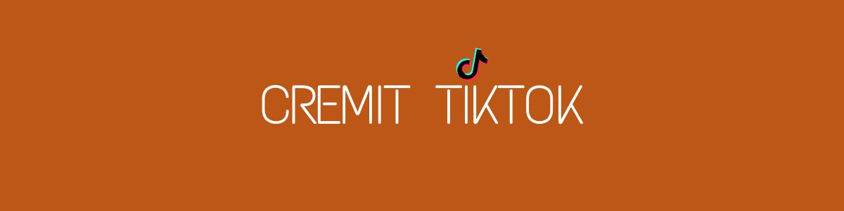 CremitTikTok: come, perché e per chi