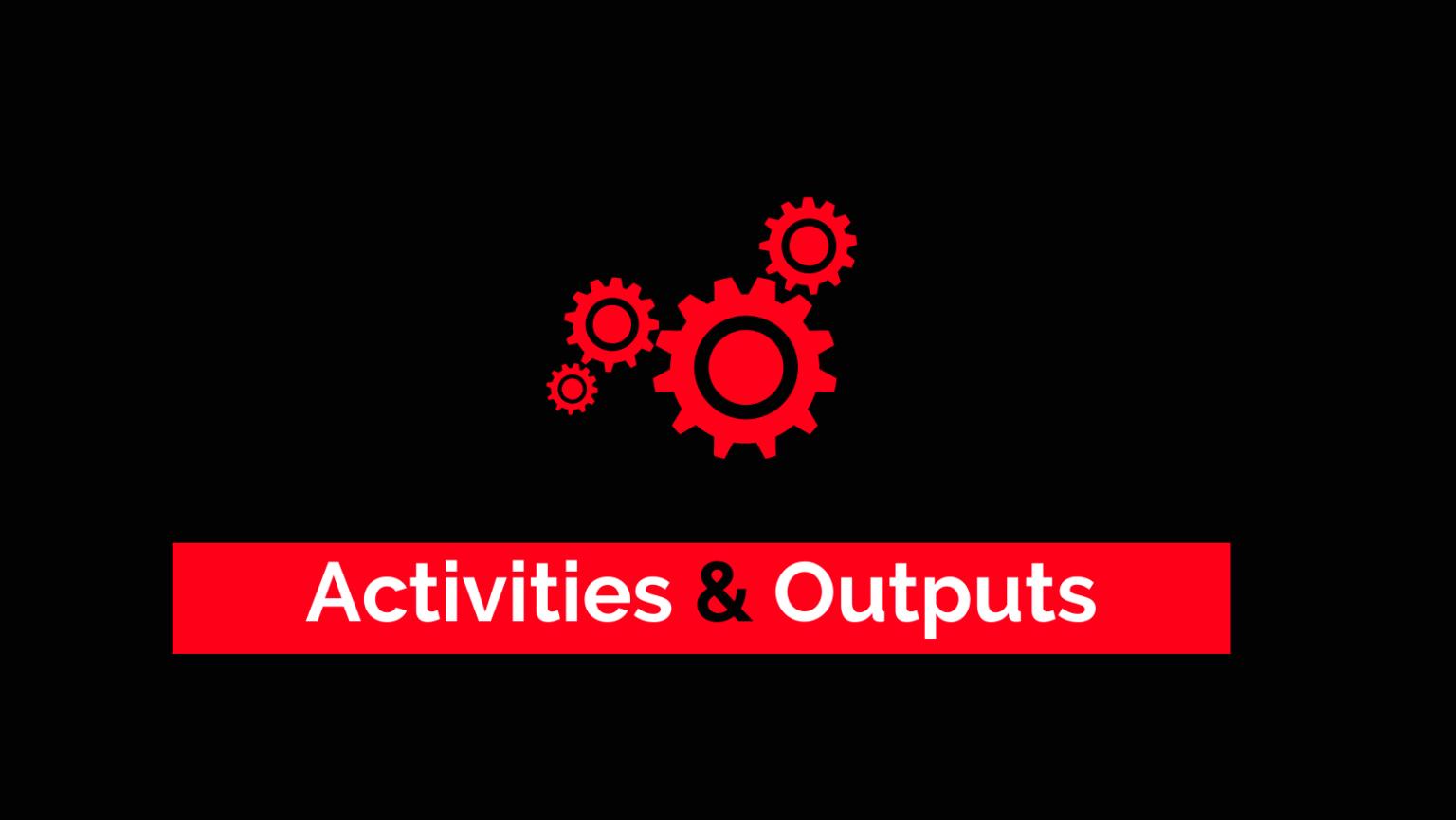 C&D – Activities & Outputs