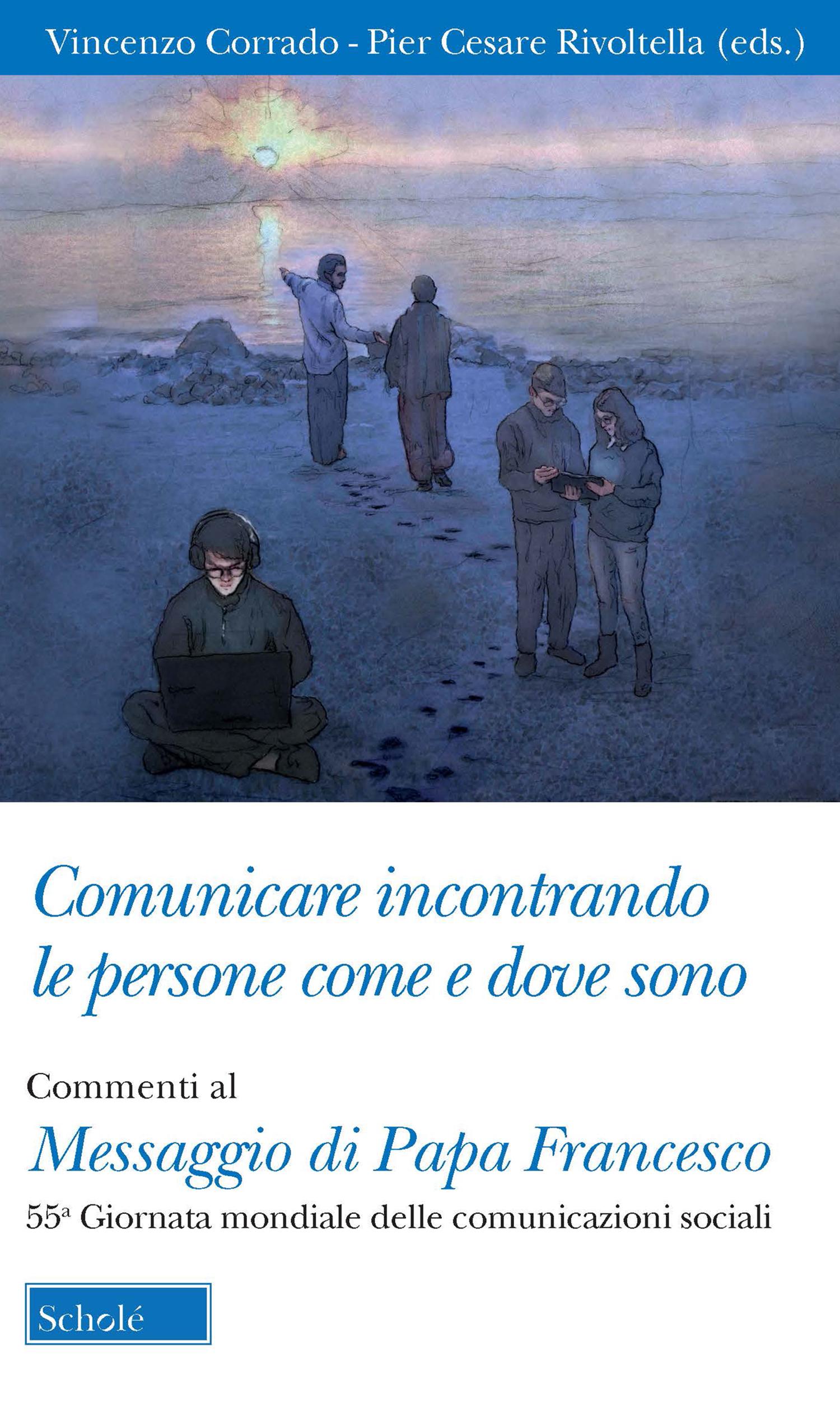 [Libro], Il commento al Messaggio del Papa per la 55° Giornata per le Comunicazioni Sociali curato da P.C. Rivoltella e V. Corrado