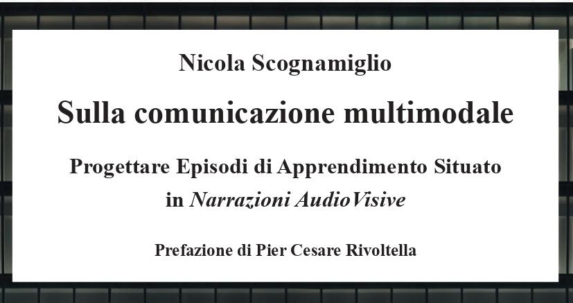 """[Libro] """"Sulla comunicazione multimodale. Progettare Episodi di Apprendimento Situato in Narrazioni AudioVisive"""", di Nicola Scognamiglio"""